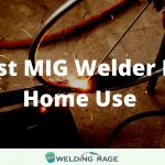 Best MIG Welder For Home Use 2021