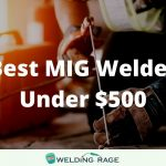 Best MIG Welder Under $500 Reviews - Our Top Picks 2021