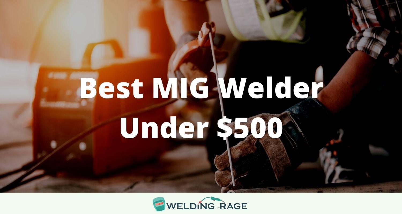 BEST MIG WELDER UNDER $500