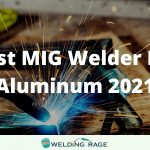 Best MIG Welder for Aluminum 2021 Reviews – Our Top Picks!