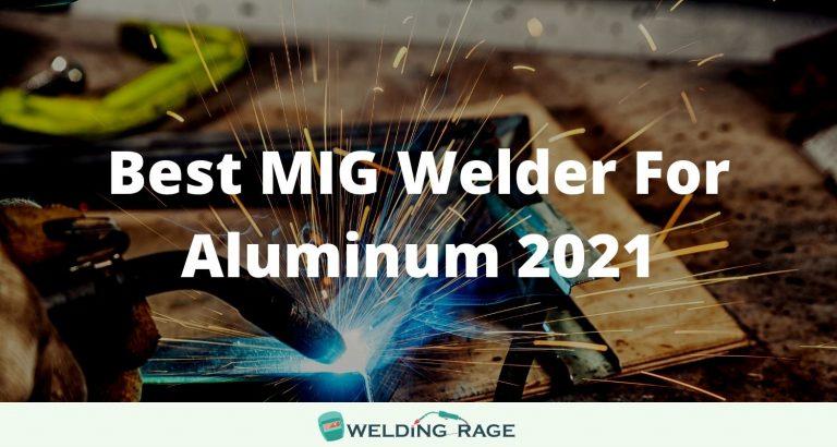 BEST MIG WELDER FOR ALUMINUM 2021