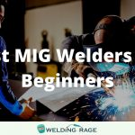 8 Best MIG Welders for Beginners 2021