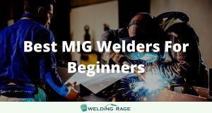 BEST MIG WELDER FOR BEGINNERS 2021