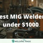 Best MIG Welders Under $1000 In 2021 - Our Top Picks