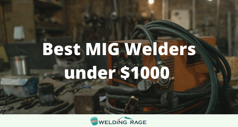 Best MIG Welder Under $1000