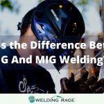 Difference Between TIG And MIG Welding? MIG Vs. TIG Breakdown