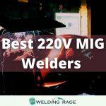 Best 220V MIG Welder - Our Top 7 Picks!