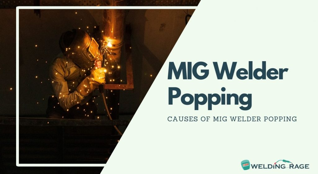 Causes of MIG Welder Popping