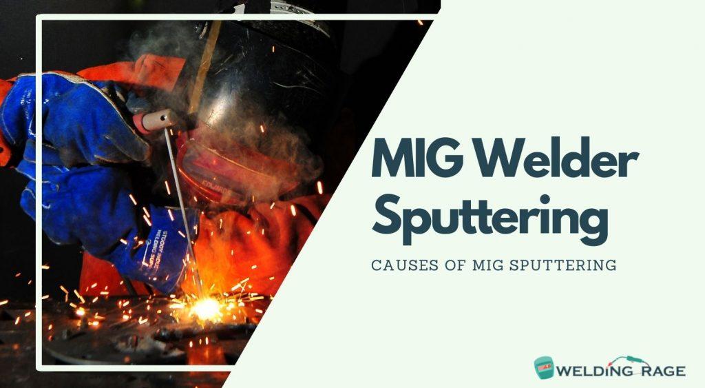 Causes of MIG Welder Sputtering