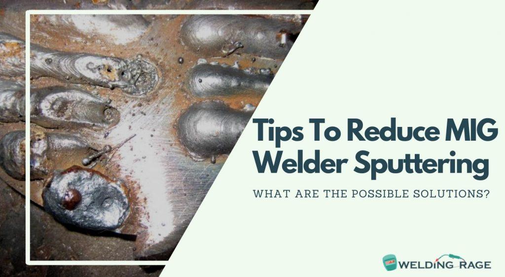 Tips To Reduce MIG Welder Sputtering